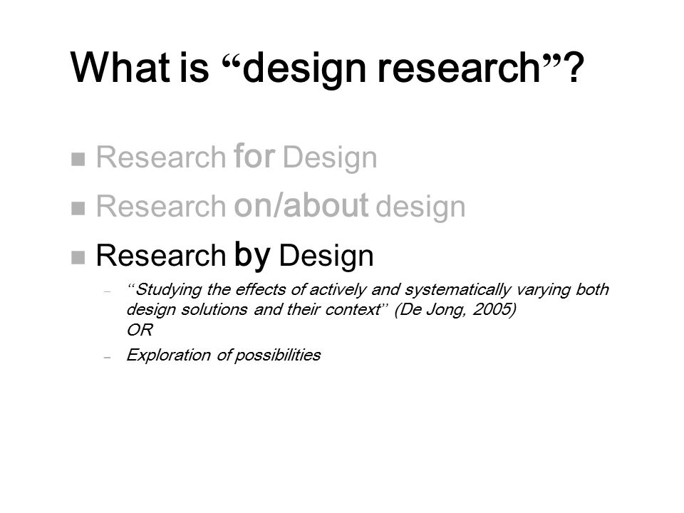 """What is """" design research """" ? n Research for Design n Research on/about design n Research by Design – """" Studying the effects of actively and systemati"""