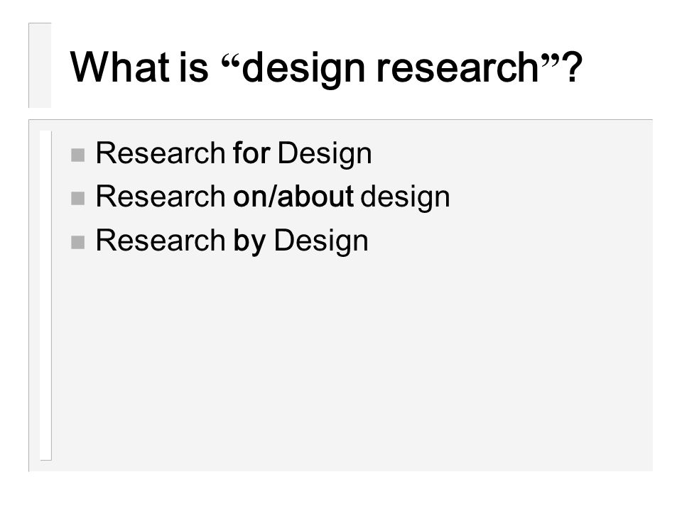"""What is """" design research """" ? n Research for Design n Research on/about design n Research by Design"""
