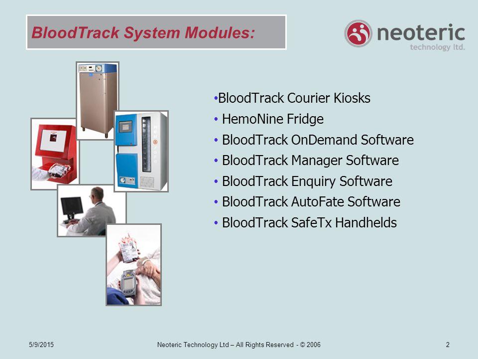 5/9/2015Neoteric Technology Ltd – All Rights Reserved - © 20062 BloodTrack System Modules: BloodTrack Courier Kiosks HemoNine Fridge BloodTrack OnDema