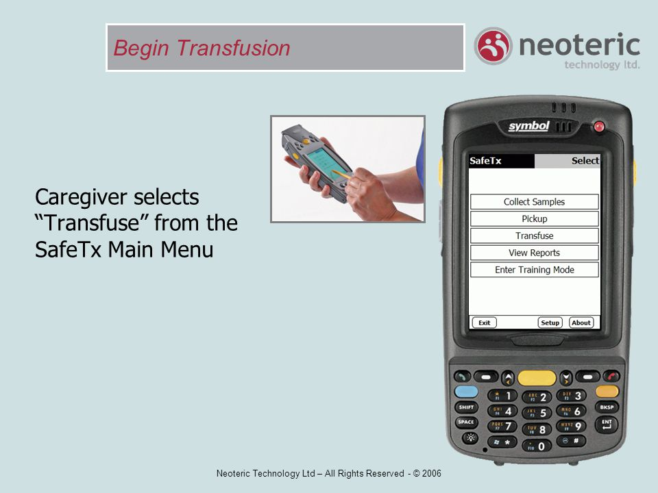 """Neoteric Technology Ltd – All Rights Reserved - © 2006 Begin Transfusion Caregiver selects """"Transfuse"""" from the SafeTx Main Menu"""