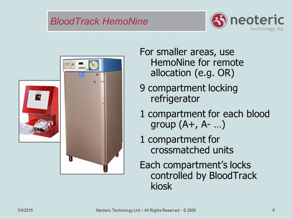 5/9/2015Neoteric Technology Ltd – All Rights Reserved - © 20068 BloodTrack HemoNine For smaller areas, use HemoNine for remote allocation (e.g. OR) 9