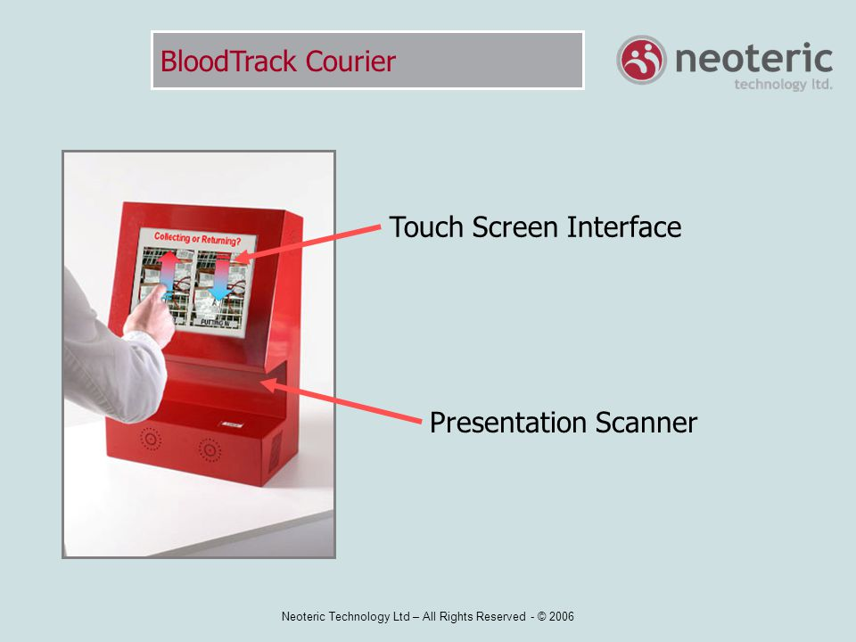 Neoteric Technology Ltd – All Rights Reserved - © 2006 Sample Collection Advantages Legible and accurate Sample Tube Label Instant 'on demand' printing - no need to pre-label Not an Addressograph label Caregiver ID, date and time stamp automatically added.