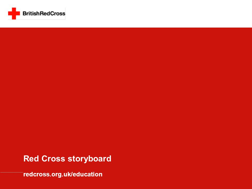Red Cross storyboard redcross.org.uk/education