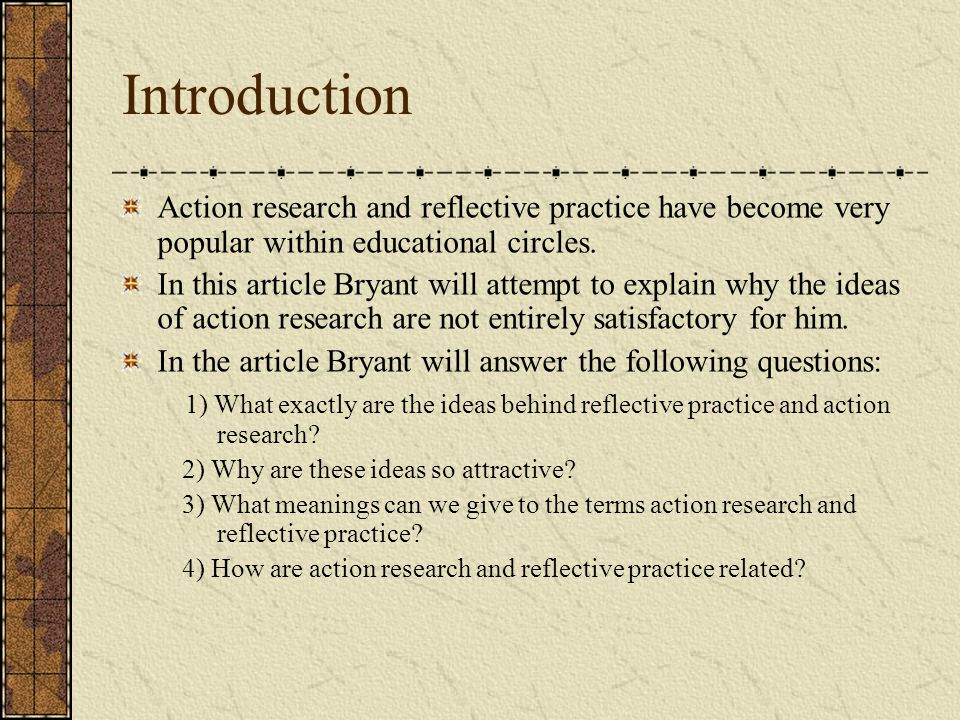 Winter Continued Problems with Winter's definition of action research according to Bryant is that there is nothing that clearly distinguishes action research from reflective practice.