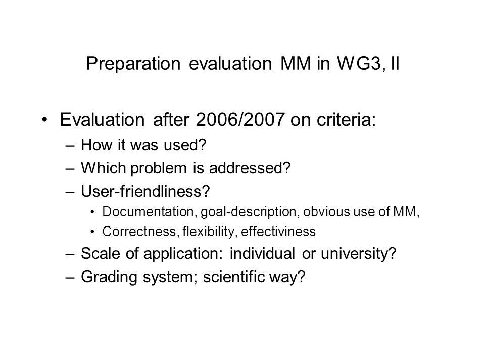Preparation evaluation MM in WG3, II Evaluation after 2006/2007 on criteria: –How it was used.