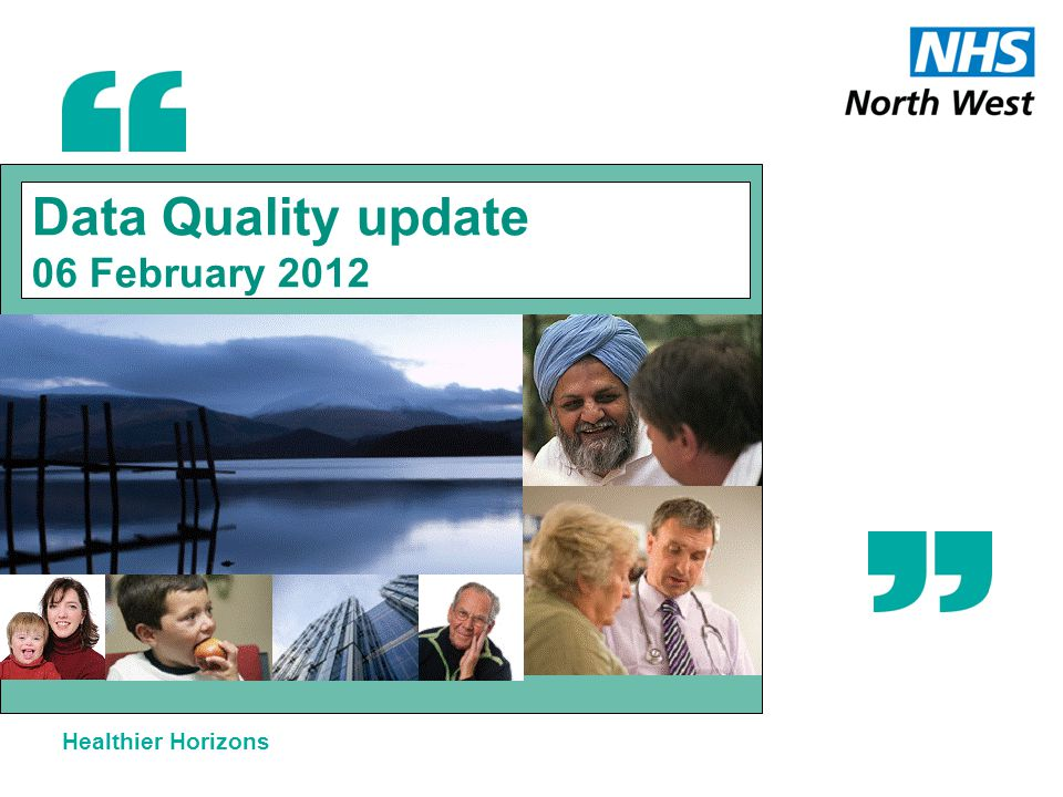 Healthier Horizons Data Quality update 06 February 2012