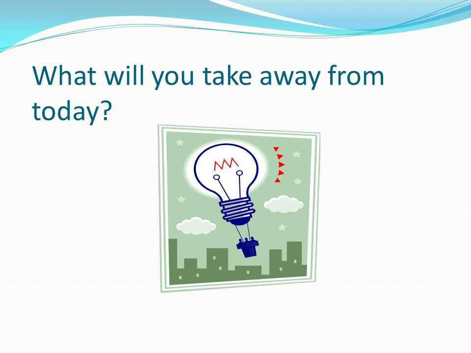 What will you take away from today?