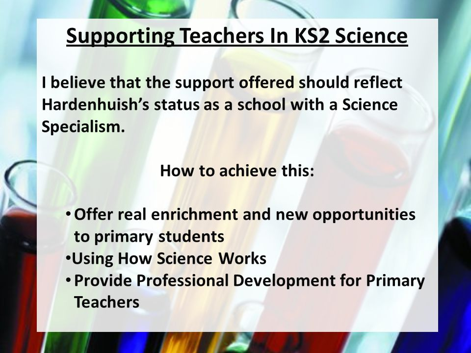 Key Implementations Setting up a working group consisting of KS2/KS3 teachers Use of Science facilities at Hardenhuish for KS2 students Set up initiatives based on How Science Works; Projects on School Dinners; Local Habitats