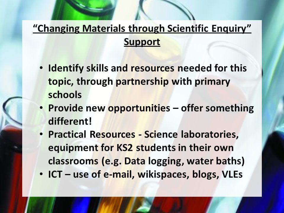 Supporting Changing Materials through Scientific Enquiry Offer questions for Scientific Enquiry – Do all materials melt at 50 o C.