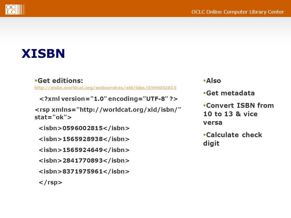 OCLC Online Computer Library Center XISBN  Get editions: http://xisbn.worldcat.org/webservices/xid/isbn/0596002815 http://xisbn.worldcat.org/webservices/xid/isbn/0596002815 0596002815 1565928938 1565924649 2841770893 8371975961  Also  Get metadata  Convert ISBN from 10 to 13 & vice versa  Calculate check digit