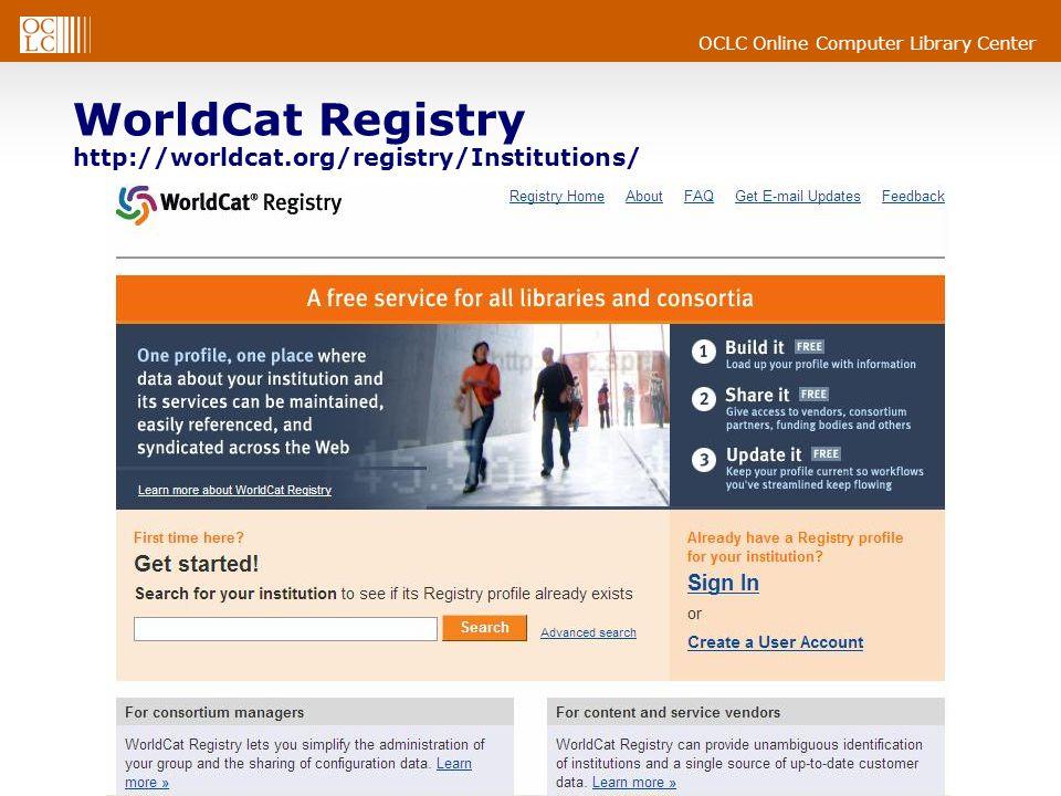 OCLC Online Computer Library Center WorldCat Registry http://worldcat.org/registry/Institutions/