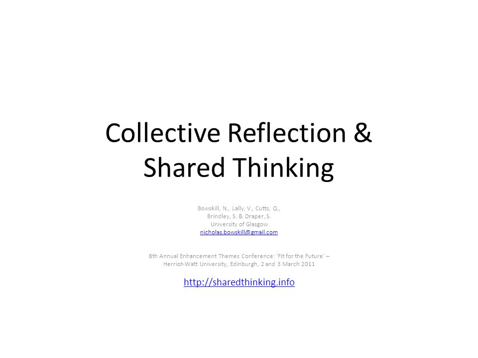 Collective Reflection & Shared Thinking Bowskill, N., Lally, V., Cutts, Q., Brindley, S. & Draper, S. University of Glasgow nicholas.bowskill@gmail.co