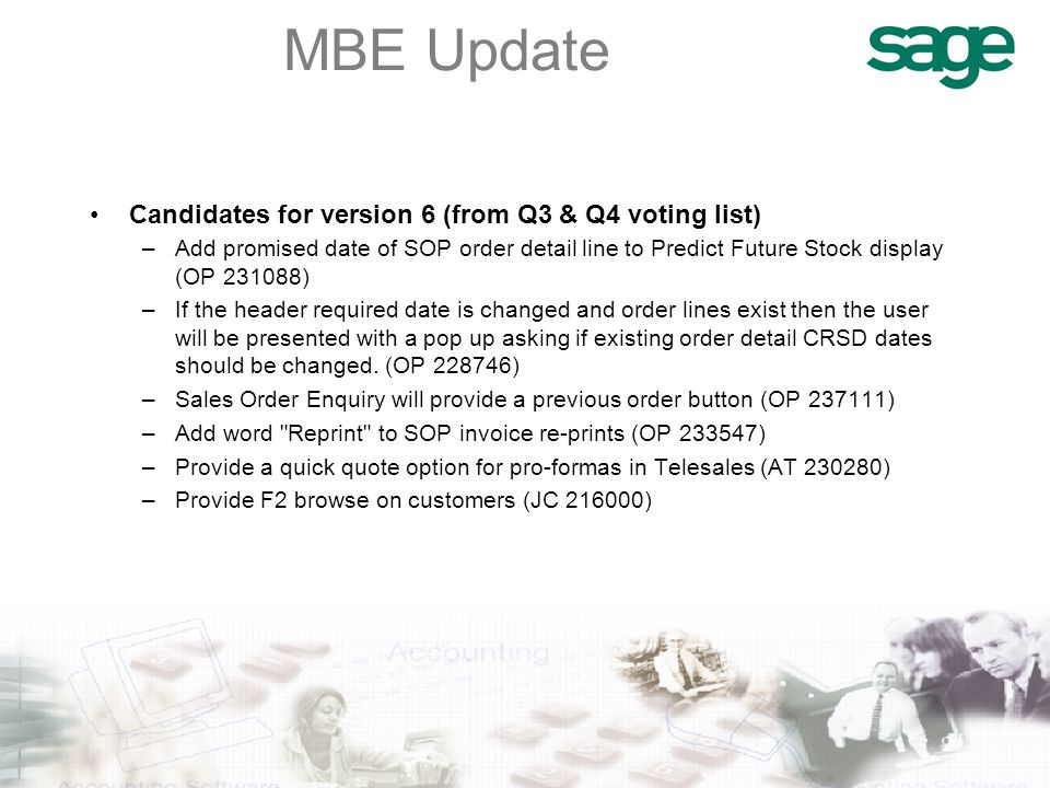 MBE Update Candidates for version 6 (from Q3 & Q4 voting list) –Add promised date of SOP order detail line to Predict Future Stock display (OP 231088) –If the header required date is changed and order lines exist then the user will be presented with a pop up asking if existing order detail CRSD dates should be changed.