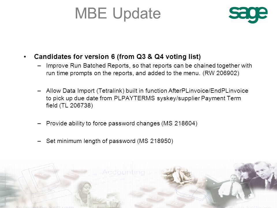 MBE Update Candidates for version 6 (from Q3 & Q4 voting list) –Improve Run Batched Reports, so that reports can be chained together with run time prompts on the reports, and added to the menu.