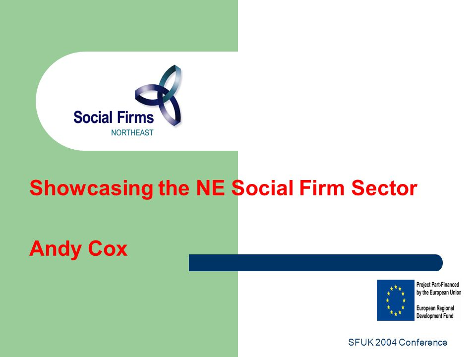 SFUK 2004 Conference Showcasing the NE Social Firm Sector Andy Cox
