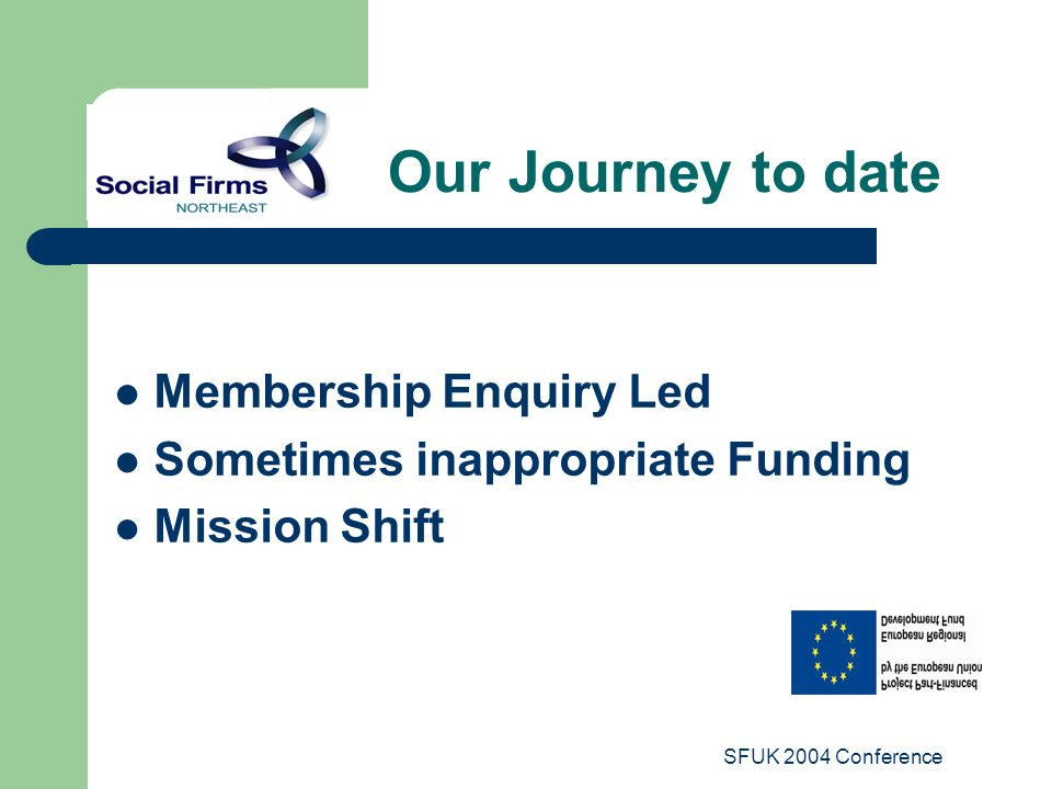 SFUK 2004 Conference Our Journey to date Membership Enquiry Led Sometimes inappropriate Funding Mission Shift