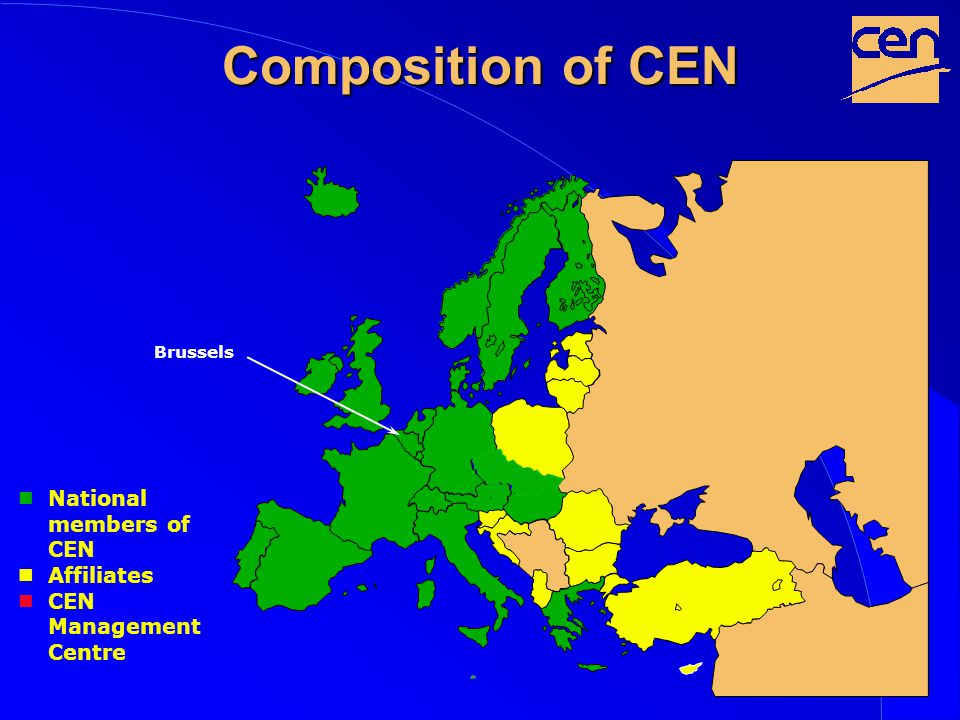 Composition of CEN Brussels National members of CEN Affiliates CEN Management Centre