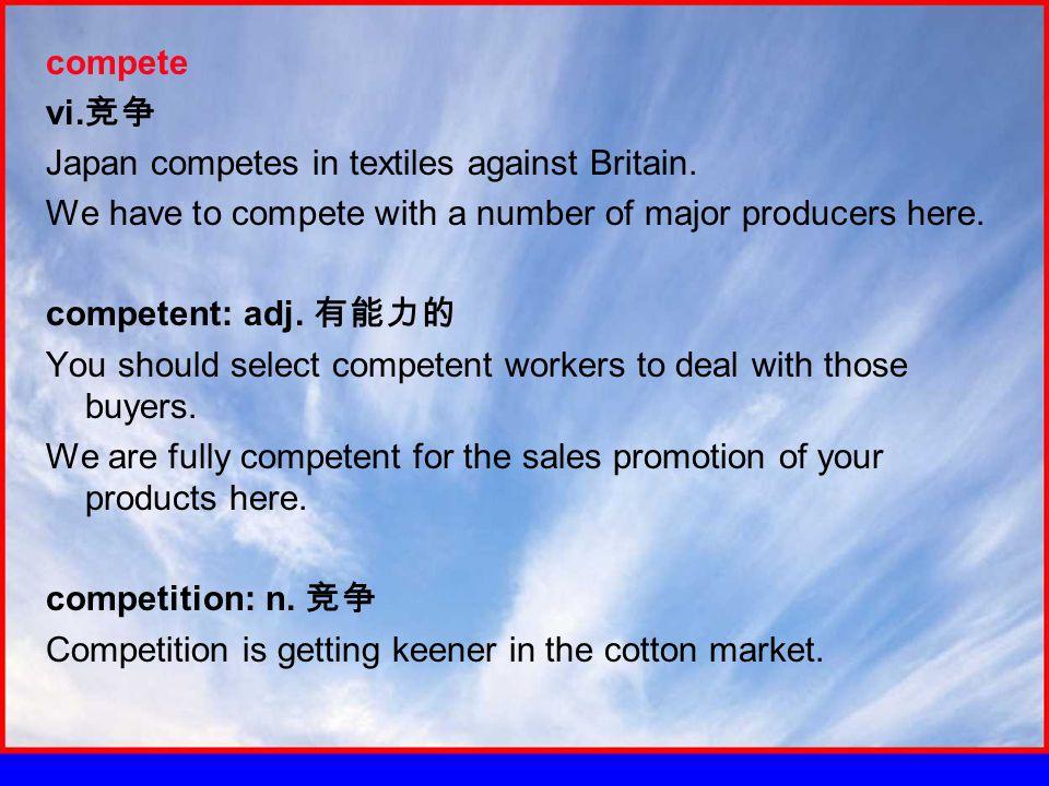 compete vi. 竞争 Japan competes in textiles against Britain.