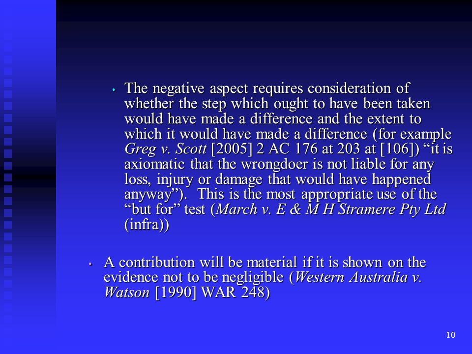 10 The negative aspect requires consideration of whether the step which ought to have been taken would have made a difference and the extent to which it would have made a difference (for example Greg v.