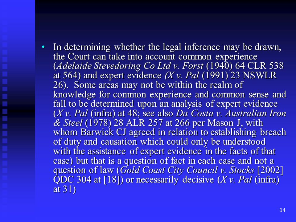 14 In determining whether the legal inference may be drawn, the Court can take into account common experience (Adelaide Stevedoring Co Ltd v.