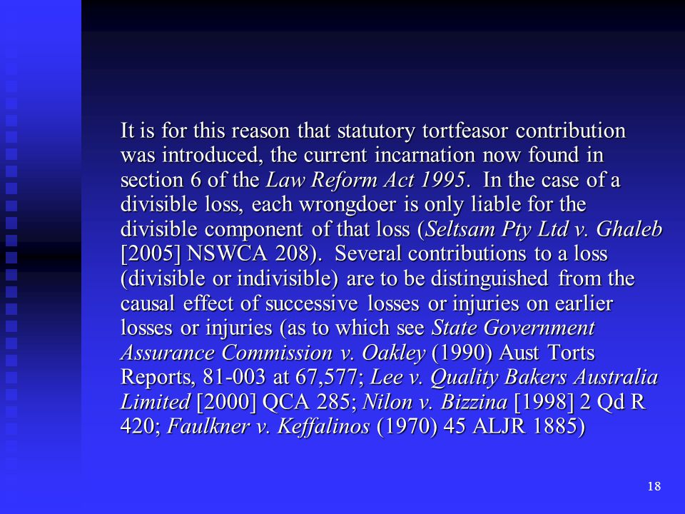 18 It is for this reason that statutory tortfeasor contribution was introduced, the current incarnation now found in section 6 of the Law Reform Act 1995.