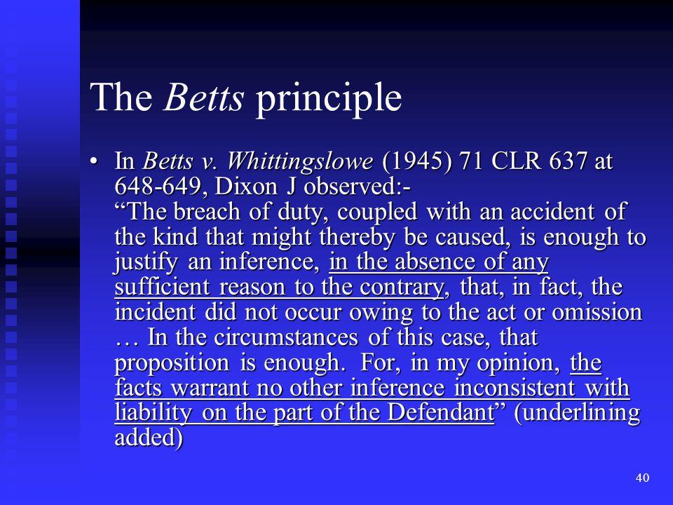 40 In Betts v. Whittingslowe (1945) 71 CLR 637 at 648-649, Dixon J observed:-In Betts v.