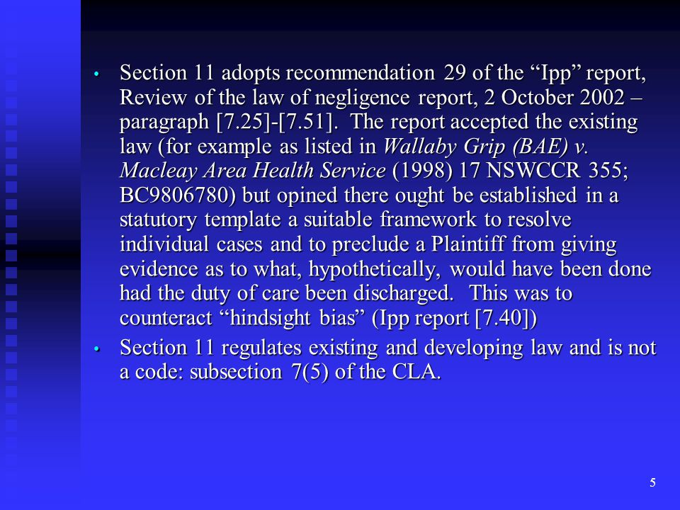 5 Section 11 adopts recommendation 29 of the Ipp report, Review of the law of negligence report, 2 October 2002 – paragraph [7.25]-[7.51].