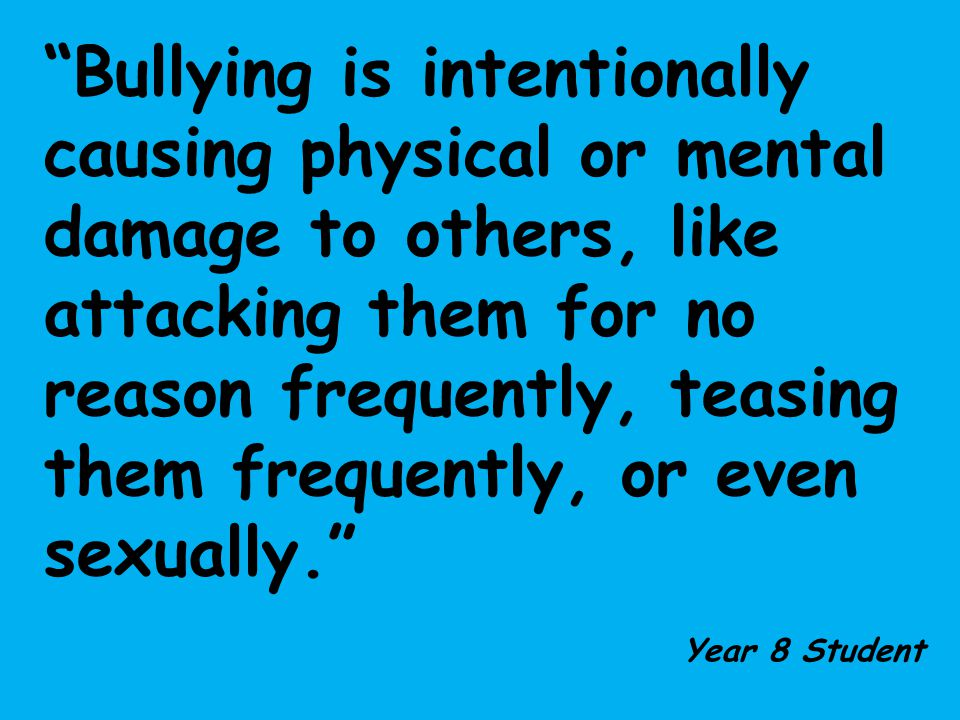 """Bullying is intentionally causing physical or mental damage to others, like attacking them for no reason frequently, teasing them frequently, or even"