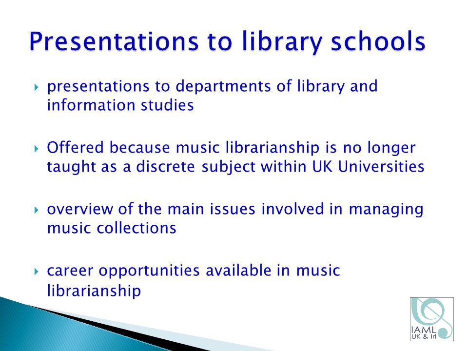  presentations to departments of library and information studies  Offered because music librarianship is no longer taught as a discrete subject within UK Universities  overview of the main issues involved in managing music collections  career opportunities available in music librarianship