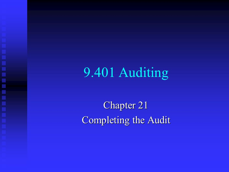 9.401 Auditing Chapter 21 Completing the Audit