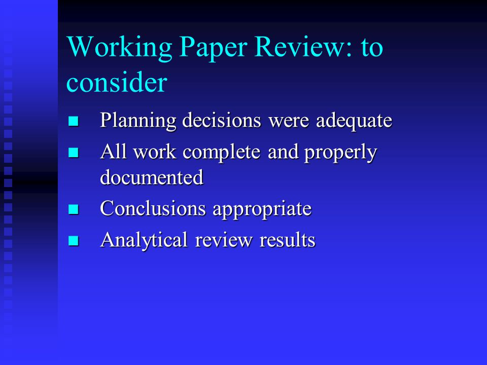 Working Paper Review: to consider Planning decisions were adequate Planning decisions were adequate All work complete and properly documented All work complete and properly documented Conclusions appropriate Conclusions appropriate Analytical review results Analytical review results