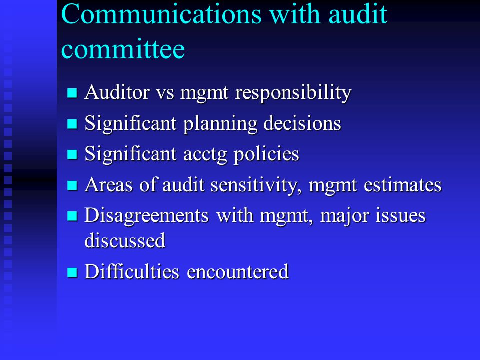 Communications with audit committee Auditor vs mgmt responsibility Auditor vs mgmt responsibility Significant planning decisions Significant planning decisions Significant acctg policies Significant acctg policies Areas of audit sensitivity, mgmt estimates Areas of audit sensitivity, mgmt estimates Disagreements with mgmt, major issues discussed Disagreements with mgmt, major issues discussed Difficulties encountered Difficulties encountered