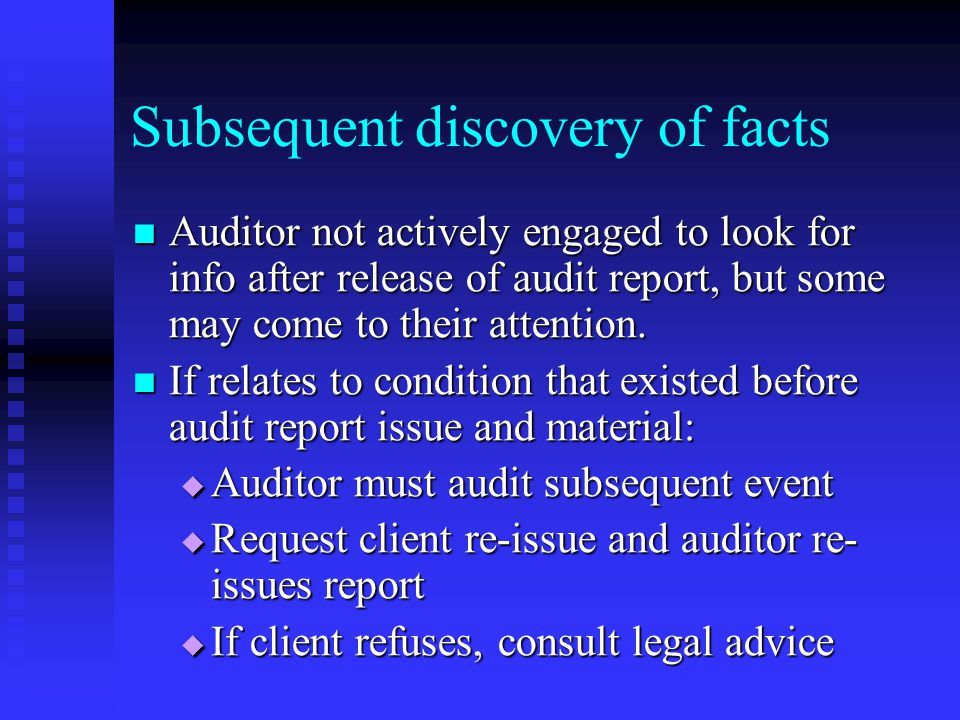 Subsequent discovery of facts Auditor not actively engaged to look for info after release of audit report, but some may come to their attention.
