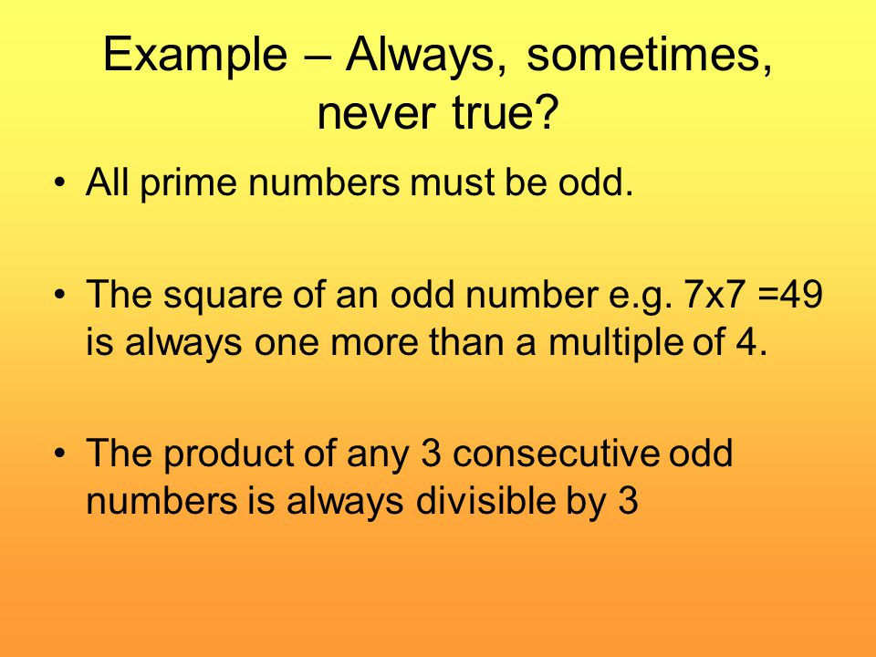 Example – Always, sometimes, never true. All prime numbers must be odd.