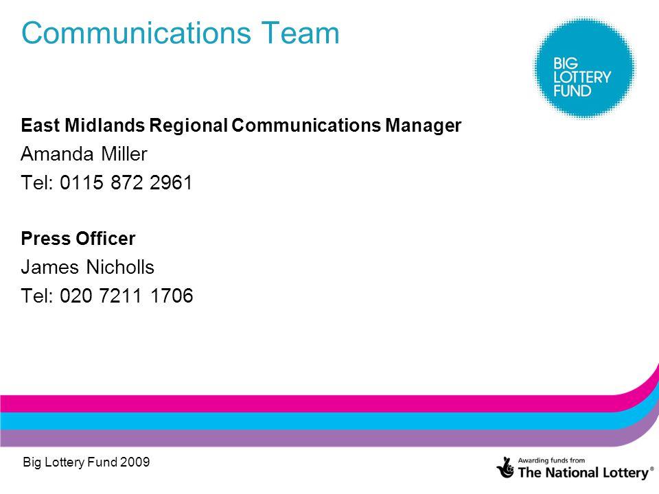 Big Lottery Fund 2009 Communications Team East Midlands Regional Communications Manager Amanda Miller Tel: 0115 872 2961 Press Officer James Nicholls Tel: 020 7211 1706