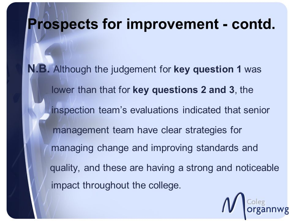 Prospects for improvement - contd. N.B. Although the judgement for key question 1 was lower than that for key questions 2 and 3, the inspection team's