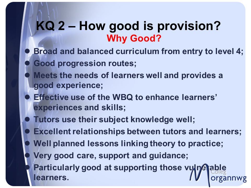 KQ 2 – How good is provision. Why Good.