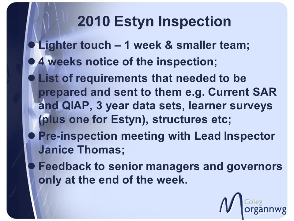 2010 Estyn Inspection Lighter touch – 1 week & smaller team; 4 weeks notice of the inspection; List of requirements that needed to be prepared and sent to them e.g.