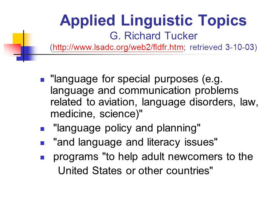 Applied Linguistic Topics G. Richard Tucker (http://www.lsadc.org/web2/fldfr.htm; retrieved 3-10-03)http://www.lsadc.org/web2/fldfr.htm