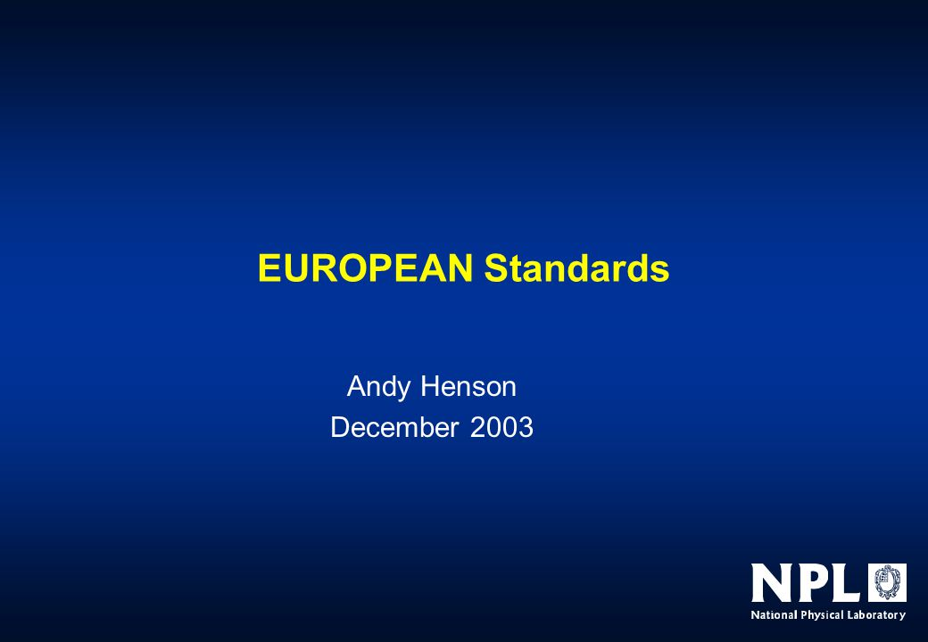 EUROPEAN Standards Andy Henson December 2003