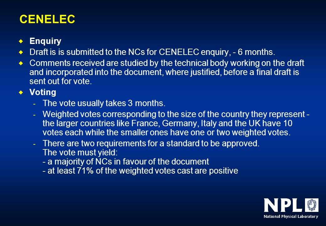 CENELEC  Enquiry  Draft is is submitted to the NCs for CENELEC enquiry, - 6 months.