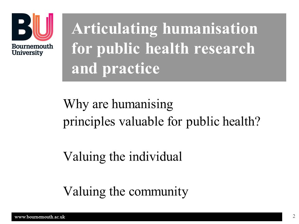 www.bournemouth.ac.uk 13 Consider a personal and community policy based perspective on humanisation Agency/Passivity A persons or communities ability to take action is a strength, how do we influence it?