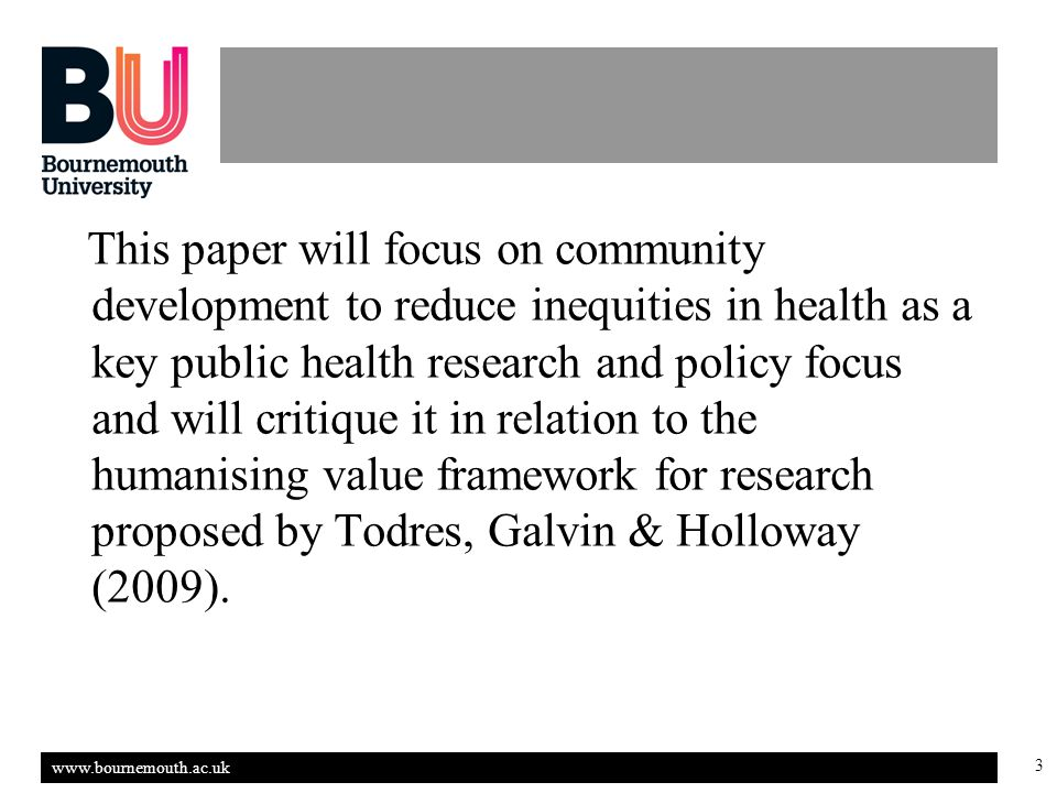 www.bournemouth.ac.uk 4 Background When we study communities we tend to record and describe `needs` or `problems` (health needs assessment) and calculate risks (epidemiology).