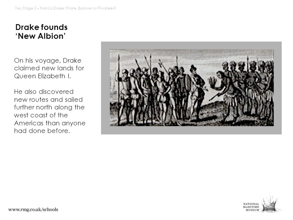 Drake founds 'New Albion' On his voyage, Drake claimed new lands for Queen Elizabeth I.