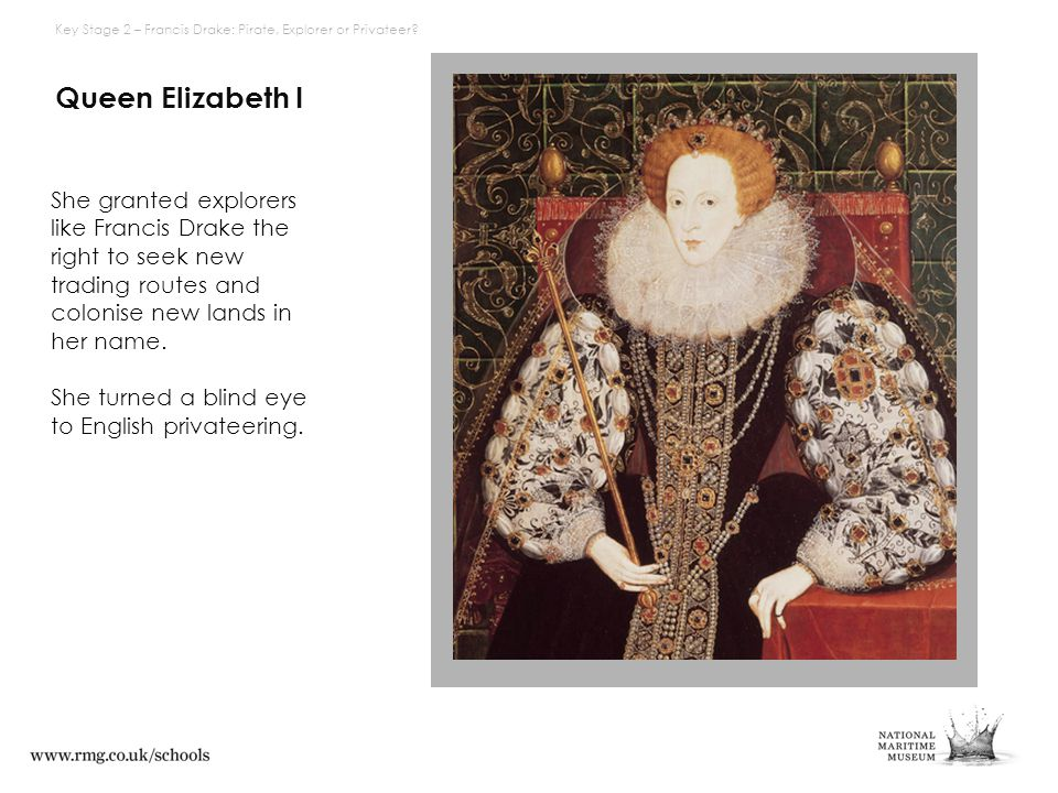 Elizabeth I Queen Elizabeth I She granted explorers like Francis Drake the right to seek new trading routes and colonise new lands in her name. She tu