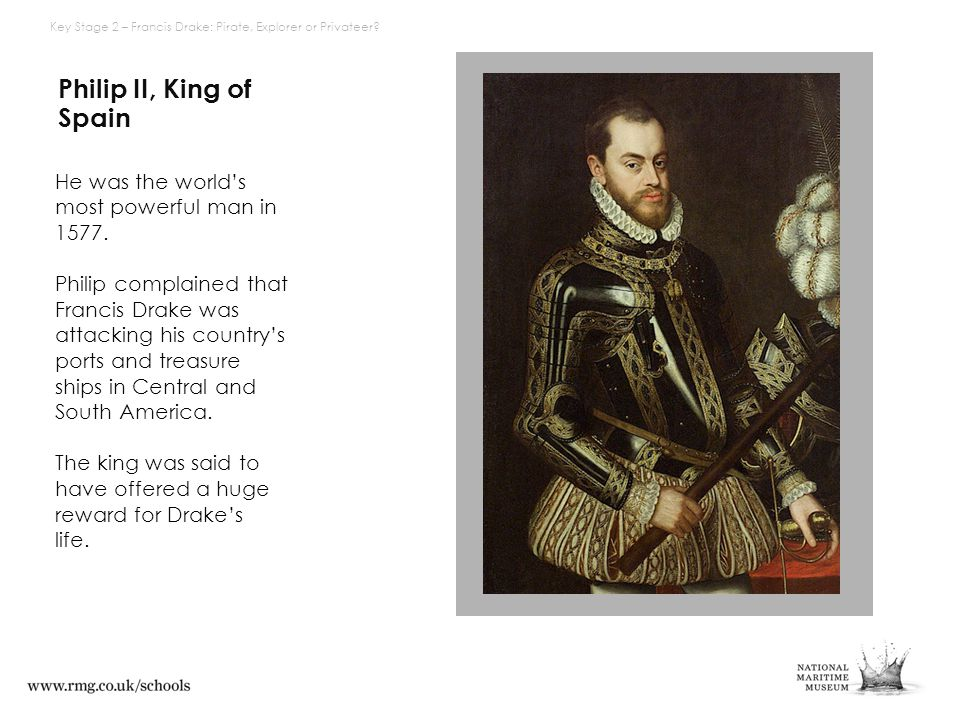Philip II, King of Spain He was the world's most powerful man in 1577.