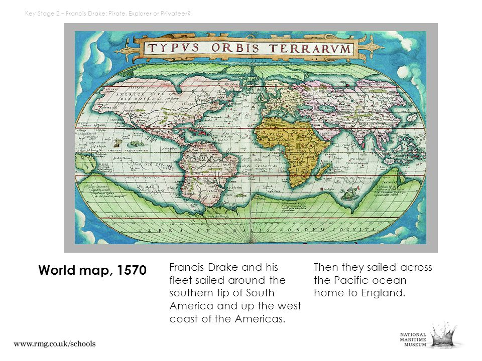 World map, 1570 Then they sailed across the Pacific ocean home to England.