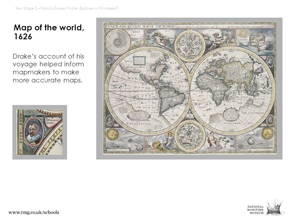 Map of the world, 1626 Drake's account of his voyage helped inform mapmakers to make more accurate maps.