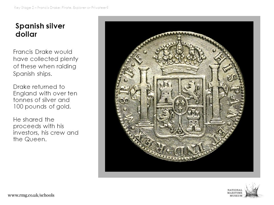 Spanish silver dollar Francis Drake would have collected plenty of these when raiding Spanish ships.