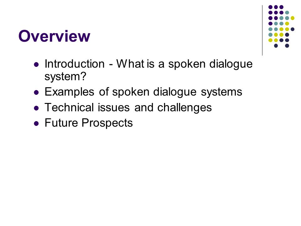 Overview Introduction - What is a spoken dialogue system.